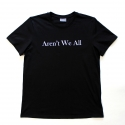 ARENT WE ALL T-SHIRT - BLACK