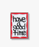 해브 어 굿 타임(HAVE A GOOD TIME) Fat Frame Logo Pin