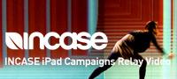 [EVENT] INCASE iPad Campaigns Relay Video, INCASE iPad Campaigns Relay Video